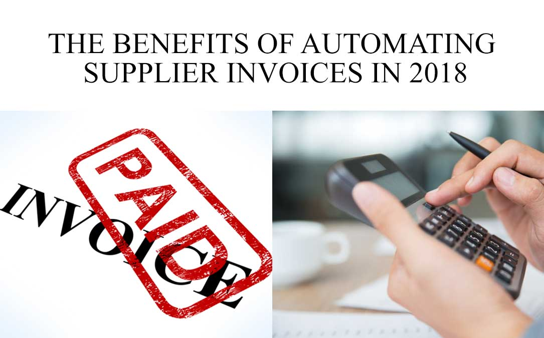 The-Benefits-of-Automating-Supplier-Invoices-in-2018